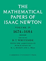 The Mathematical Papers of Isaac Newton: Volume 4, 1674–1684 (The Mathematical Papers of Sir Isaac Newton)
