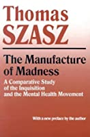 The Manufacture of Madness: A Comparative Study of the Inquisition and the Mental Health Movement