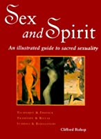 Sex and Spirit: An Illustrated Guide to Sacred Sexuality