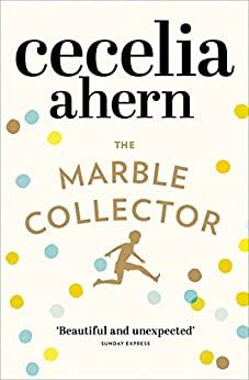 The Marble Collector: The life-affirming, gripping and emotional bestseller about a father's secrets by [Ahern, Cecelia]
