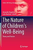 The Nature of Children's Well-Being: Theory and Practice (Children's Well-Being: Indicators and Research)