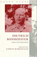 Dietrich Bonhoeffer: Selected Writings (Fount Classics Series)