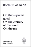 Boethius of Dacia: On the Supreme Good, on the Eternity of the World, on Dreams (Mediaeval Sources in Translation)