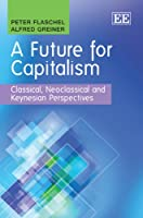 A Future for Capitalism: Classical, Neoclassical and Keynesian Perspectives