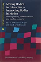 Moving Bodies in Interaction - Interacting Bodies in Motion: Intercorporeality, interkinesthesia, and enaction in sports (Advances in Interaction Studies)