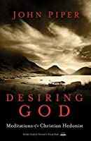 Desiring God, Revised Edition: Meditations of a Christian Hedonist by John Piper(2011-01-18)