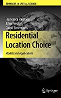 Residential Location Choice: Models and Applications (Advances in Spatial Science)