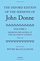 Sermons Preached at the Jacobean Courts, 1615-1619 (The Oxford Edition of the Sermons of John Donne)
