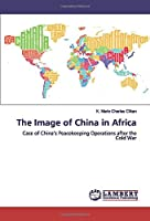 The Image of China in Africa: Case of China's Peacekeeping Operations after the Cold War