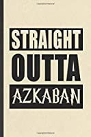 Straight Outta Azkaban: Blank Funny Wizard Harry Movie Lined Notebook/ Journal For Muggle Potter Fan Lover, Inspirational Saying Unique Special Birthday Gift Idea Personal 6x9 110 Pages