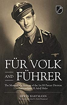 Für Volk and Führer: The Memoir of a Veteran of the 1st SS Panzer Division Leibstandarte SS Adolf Hitler by [Bartmann, Erwin]