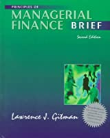 Principles of Managerial Finance: Brief (Addison-Wesley Series in Finance)