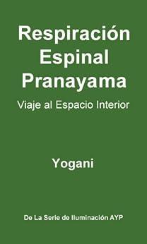 Respiración Espinal Pranayama - Viaje al Espacio Interior (La Serie de Iluminación AYP nº 2) (Spanish Edition) by [Yogani]