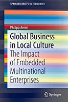 Global Business in Local Culture: The Impact of Embedded Multinational Enterprises (SpringerBriefs in Economics)