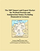 The 2007 Import and Export Market for Worked Precious and Semiprecious Stones, Excluding Diamonds in Germany
