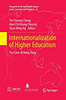 Internationalization of Higher Education: The Case of Hong Kong (Education in the Asia-Pacific Region: Issues, Concerns and Prospects)
