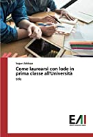 Come laurearsi con lode in prima classe all'Università: title