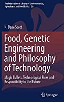 Food, Genetic Engineering and Philosophy of Technology: Magic Bullets, Technological Fixes and Responsibility to the Future (The International Library of Environmental, Agricultural and Food Ethics)