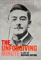The Unforgiving Minute: Life of Rudyard Kipling