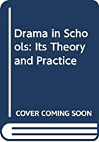 Drama in Schools: Its Theory and Practice