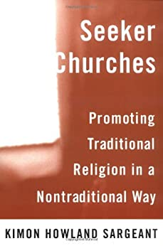 Seeker Churches: Promoting Traditional Religion in a Nontraditional Way: Promoting Traditional Religion in a Non-traditional Way by [Sargeant, Kimon Howland]