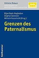 Grenzen des Paternalismus (Ethik Im Diskurs)