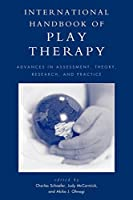 International Handbook of Play Therapy: Advances in Assessment, Theory, Research and Practice: Advances in Assessment, Theory, Research and Practice