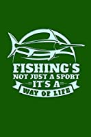 Fishing's Not Just A Sport, It's A Way Of Life: Fishing's Not Just A Sport, But A Way of Life Journal