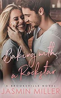 Baking With A Rockstar: A Single Parent Romance (Brooksville Book 1) by [Miller, Jasmin]