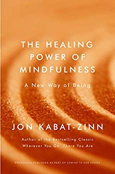 The Healing Power of Mindfulness: A New Way of Being (Coming to Our Senses 3) by [Kabat-Zinn, Jon]