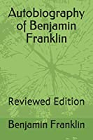 Autobiography of Benjamin Franklin: Reviewed Edition (100Books)