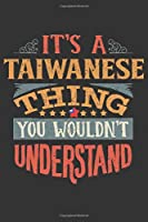 It's A Taiwanese Thing You Wouldn't Understand: Taiwan Notebook Journal 6x9 Personalized Gift For It's A Taiwanese Thing You Wouldn't Understand Lined Paper