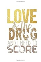 """Love Is The Drug: Notebook, Journal for Writing, Size 6"""" x 9"""", 164 Pages"""