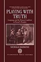 Playing With Truth: Language and the Human Condition in Pascal's Pensees (Oxford Modern Languages & Literature Monographs)