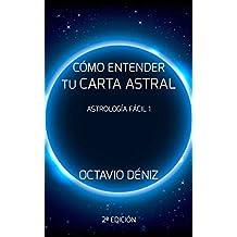 Como entender tu Carta Astral - Segunda Edicion (Astrología Fácil nº 1) (Spanish Edition)