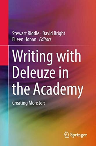 Download Writing with Deleuze in the Academy: Creating Monsters 9811320640