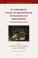 Et Amicorum: Essays on Renaissance Humanism and Philosophy in Honour of Jill Kraye (Brill's Studies in Itellectual History)