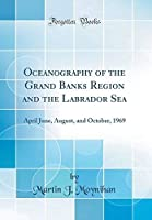 Oceanography of the Grand Banks Region and the Labrador Sea: April June August and October 1969 (Classic Reprint)【洋書】 [並行輸入品]