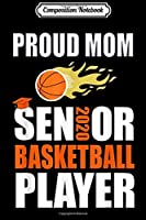 Composition Notebook: Senior Basketball Player Proud Mom Class of 2020  Journal/Notebook Blank Lined Ruled 6x9 100 Pages