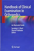 Handbook of Clinical Examination in Orthopedics: An Illustrated Guide