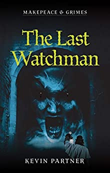 Makepeace and Grimes: The Last Watchman: A Gaslamp Gothic Mystery of Victorian London. With vampires... by [Partner, Kevin]