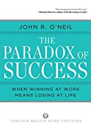 The Paradox of Success: When Winning at Work Means Losing at Life (Tarcher Master Mind Editions)