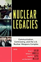 Nuclear Legacies: Communication, Controversy, and the U.S. Nuclear Weapons Complex (Lexington Studies in Political Communication)