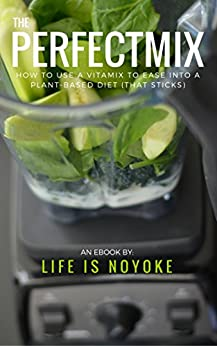 The Perfect Mix: How to Use a Vitamix to Ease Into a Plant-Based Diet (that sticks) by [Gale, Lenny]