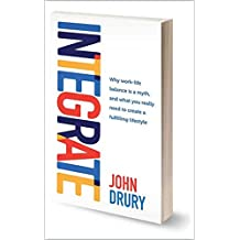 INTEGRATE: Why work life balance is a myth and what you really need to create a fulfilling lifestyle