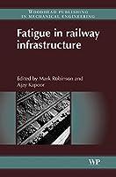 Fatigue in Railway Infrastructure (Woodhead Publishing in Mechanical Engineering)