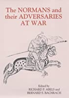 The Normans and Their Adversaries at War: Essays in Memory of C. Warren Hollister (WARFARE IN HISTORY)
