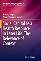 Social Capital as a Health Resource in Later Life: The Relevance of Context (International Perspectives on Aging)