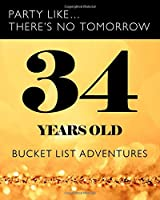 34 Years Old - Bucket List Adventures: 34th Birthday - Alternative Birthday Card - Journal & Notebook Planner - Adventures Log Book - Including Travel Bucket List with Prompts