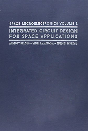 Download Space Microelectronics: Integrated Circuit Design for Space Applications 1630812595